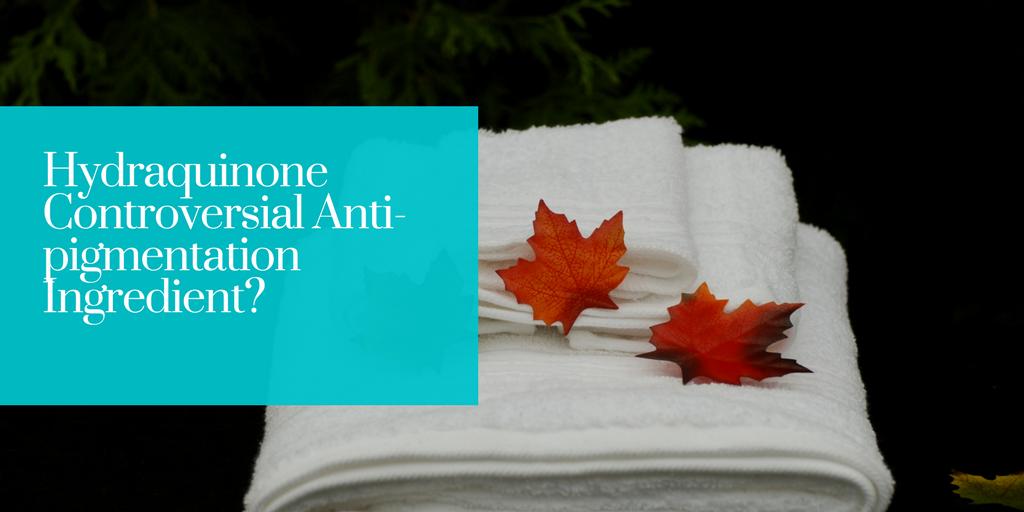Hydraquinone Controversial Anti-pigmentation Ingredient